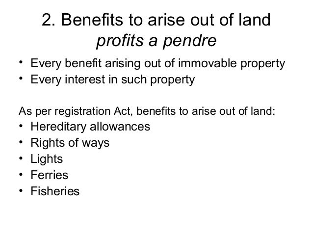 2. Benefits to arise out of land profits a pendre • Every benefit arising out of immovable property • Every interest in su...