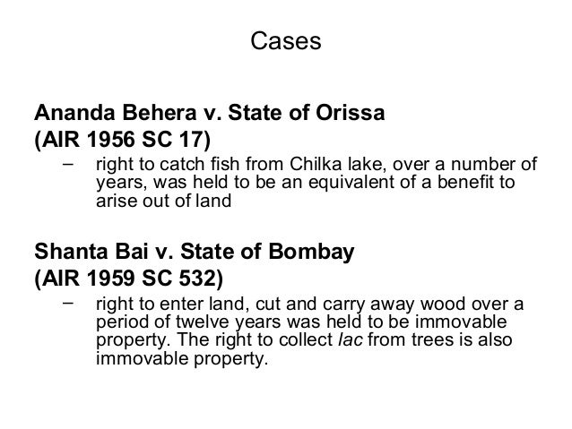 Cases Ananda Behera v. State of Orissa (AIR 1956 SC 17) –  right to catch fish from Chilka lake, over a number of years, w...