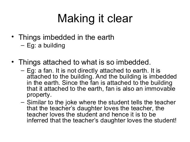 Making it clear • Things imbedded in the earth – Eg: a building  • Things attached to what is so imbedded. – Eg: a fan. It...