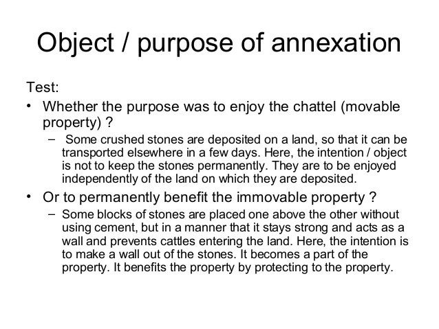 Object / purpose of annexation Test: • Whether the purpose was to enjoy the chattel (movable property) ? – Some crushed st...