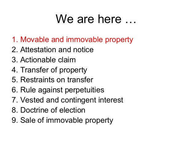 We are here … 1. Movable and immovable property 2. Attestation and notice 3. Actionable claim 4. Transfer of property 5. R...