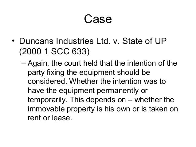 Case • Duncans Industries Ltd. v. State of UP (2000 1 SCC 633) – Again, the court held that the intention of the party fix...