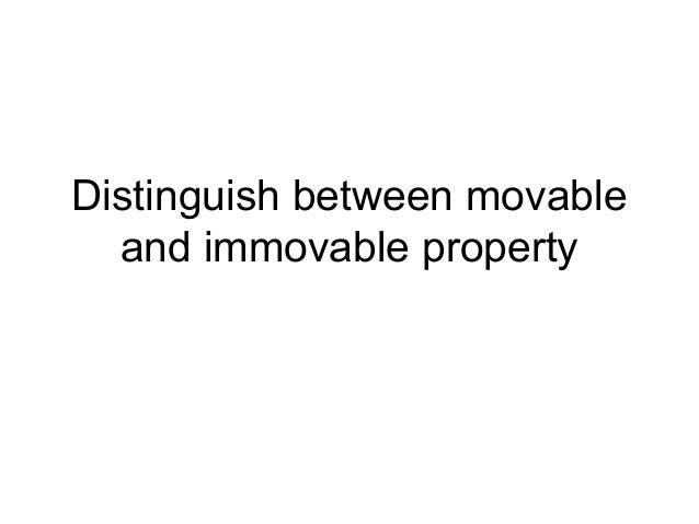 Distinguish between movable and immovable property