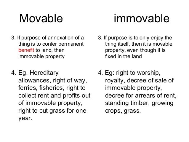 Movable  immovable  3. If purpose of annexation of a thing is to confer permanent benefit to land, then immovable property...