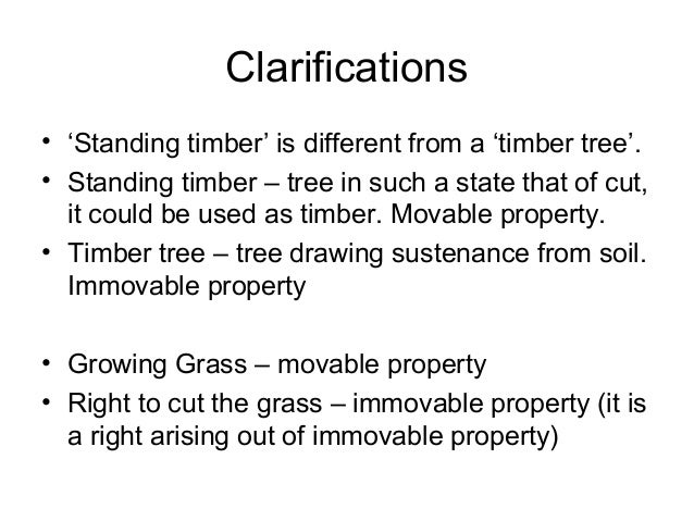 Clarifications • 'Standing timber' is different from a 'timber tree'. • Standing timber – tree in such a state that of cut...