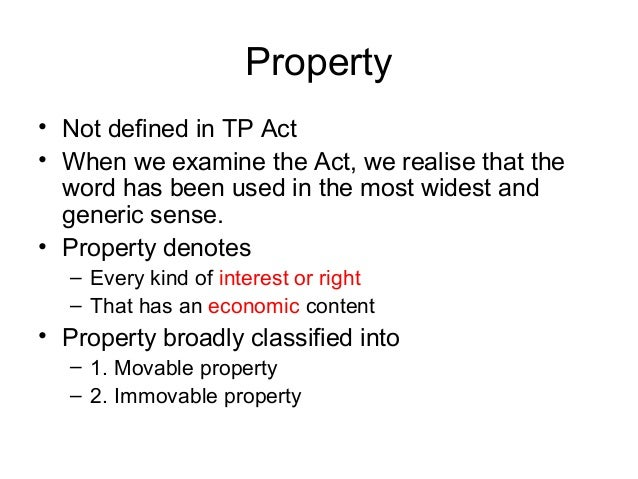 Property • Not defined in TP Act • When we examine the Act, we realise that the word has been used in the most widest and ...
