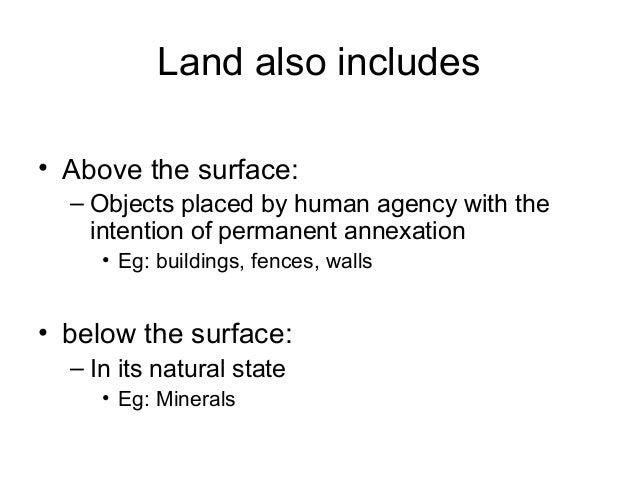 Land also includes • Above the surface: – Objects placed by human agency with the intention of permanent annexation • Eg: ...