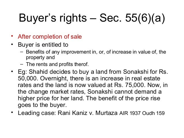 Buyer's rights – Sec. 55(6)(a) • After completion of sale • Buyer is entitled to – Benefits of any improvement in, or, of ...
