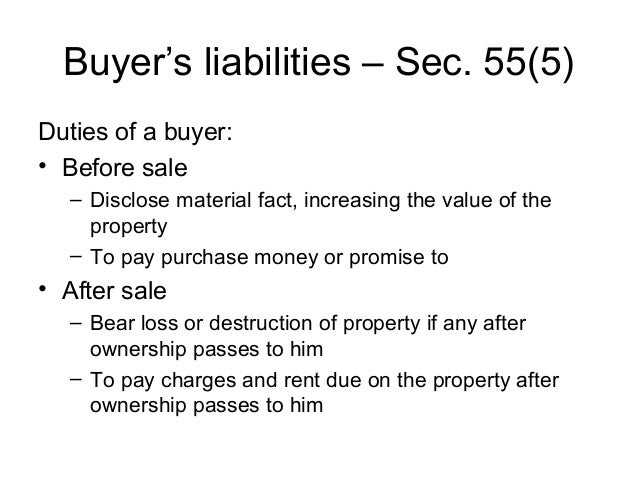 Buyer's liabilities – Sec. 55(5) Duties of a buyer: • Before sale – Disclose material fact, increasing the value of the pr...