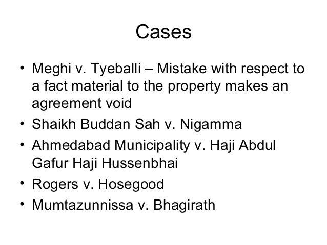 Cases • Meghi v. Tyeballi – Mistake with respect to a fact material to the property makes an agreement void • Shaikh Budda...