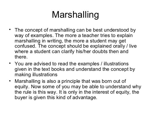 Marshalling • The concept of marshalling can be best understood by way of examples. The more a teacher tries to explain ma...