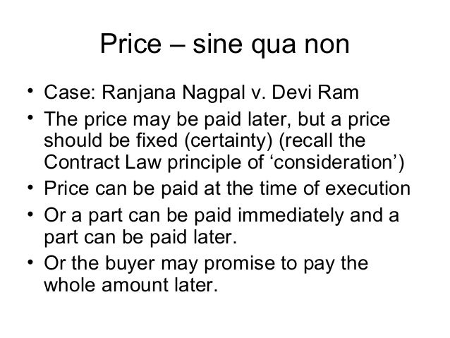 Price – sine qua non • Case: Ranjana Nagpal v. Devi Ram • The price may be paid later, but a price should be fixed (certai...