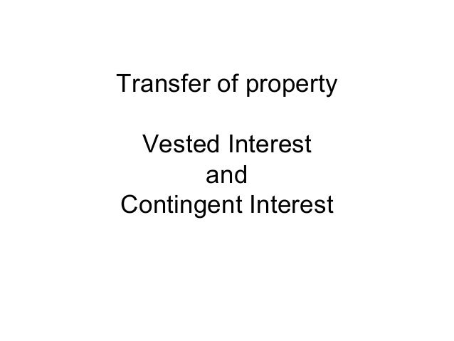 Transfer of property Vested Interest and Contingent Interest