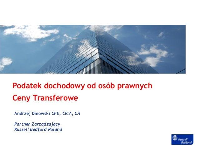 Podatek dochodowy od osób prawnychCeny TransferoweAndrzej Dmowski CFE, CICA, CAPartner ZarządzającyRussell Bedford Poland