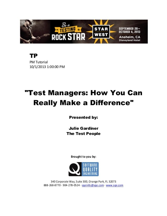 """TP PM Tutorial 10/1/2013 1:00:00 PM  """"Test Managers: How You Can Really Make a Difference"""" Presented by: Julie Gardiner Th..."""