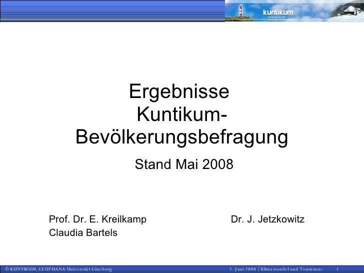 Ergebnisse  Kuntikum-Bevölkerungsbefragung Stand Mai 2008 Prof. Dr. E. Kreilkamp Dr. J. Jetzkowitz Claudia Bartels