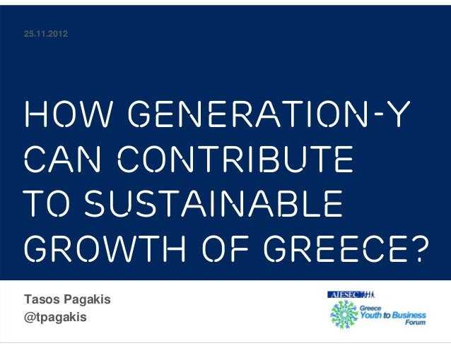 25.11.2012How Generation-Ycan contributeto sustainablegrowth of Greece?Tasos Pagakis@tpagakis