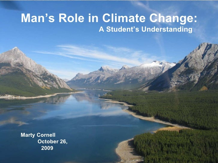 Man's Role in Climate Change:   A Student's Understanding Marty Cornell  October 26, 2009