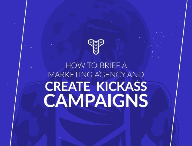 HOW TO BRIEF A MARKETING AGENCY AND CREATE KICKASS CAMPAIGNS