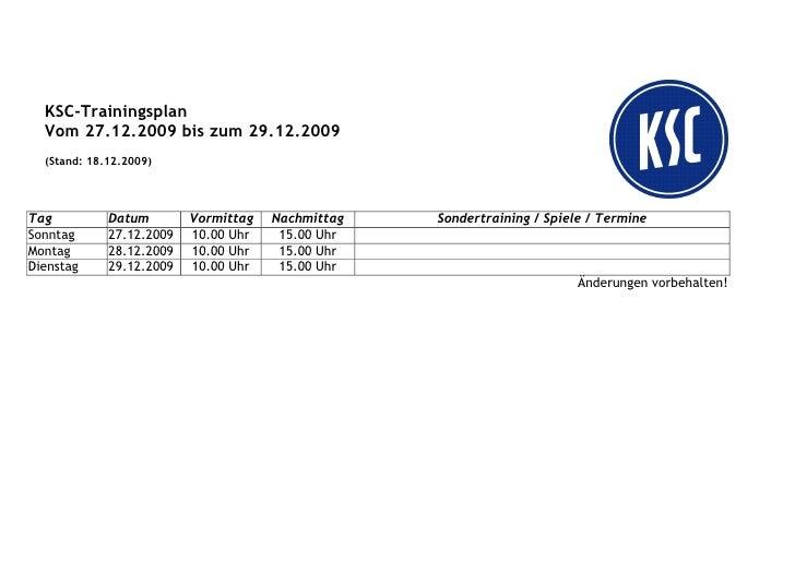 KSC-Trainingsplan  Vom 27.12.2009 bis zum 29.12.2009  (Stand: 18.12.2009)Tag          Datum        Vormittag   Nachmittag ...
