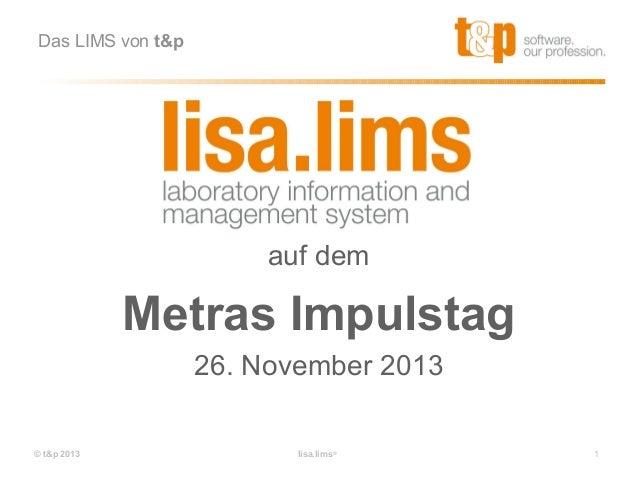 Das LIMS von t&p  auf dem  Metras Impulstag 26. November 2013 © t&p 2013  lisa.lims®  1