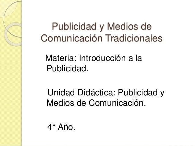 Publicidad y Medios de Comunicación Tradicionales Materia: Introducción a la Publicidad. Unidad Didáctica: Publicidad y Me...