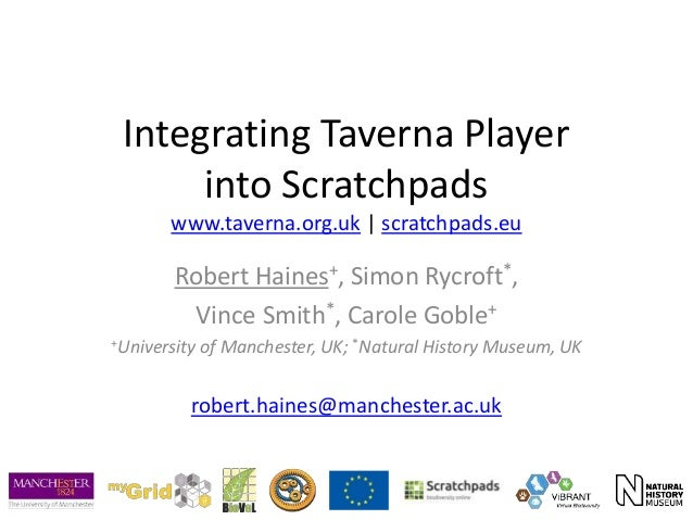 Integrating Taverna Player into Scratchpads www.taverna.org.uk   scratchpads.eu Robert Haines+, Simon Rycroft*, Vince Smit...