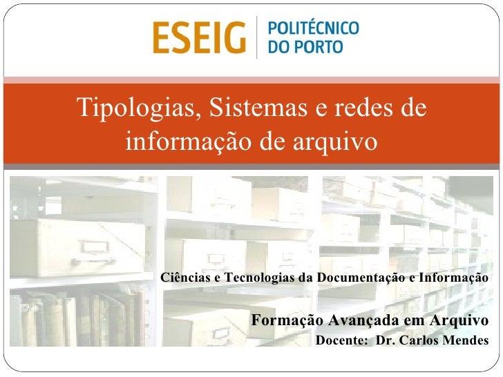 Tipologias, Sistemas e redes de informação de arquivo Ciências e Tecnologias da Documentação e Informação Formação Avançad...