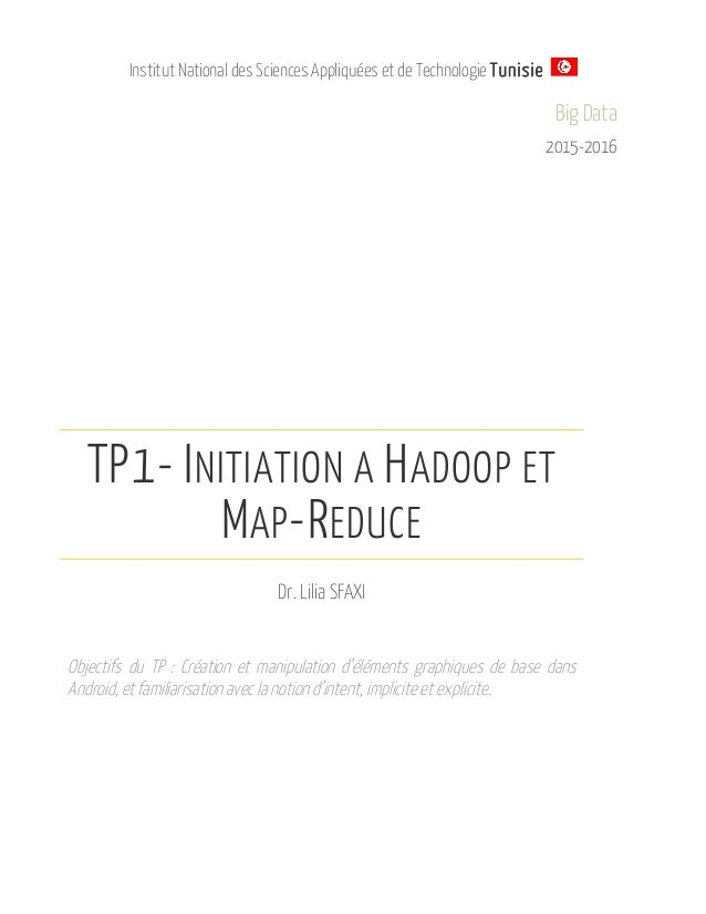 Institut National des Sciences Appliquées et de Technologie Tunisie Big Data 2015-2016 TP1- INITIATION A HADOOP ET MAP-RED...
