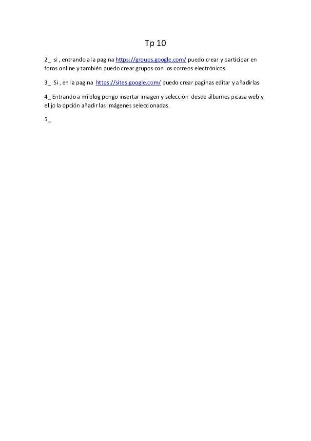 Tp 10 2_ si , entrando a la pagina https://groups.google.com/ puedo crear y participar en foros online y también puedo cre...