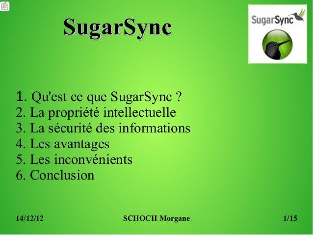 SugarSync1. Quest ce que SugarSync ?2. La propriété intellectuelle3. La sécurité des informations4. Les avantages5. Les in...
