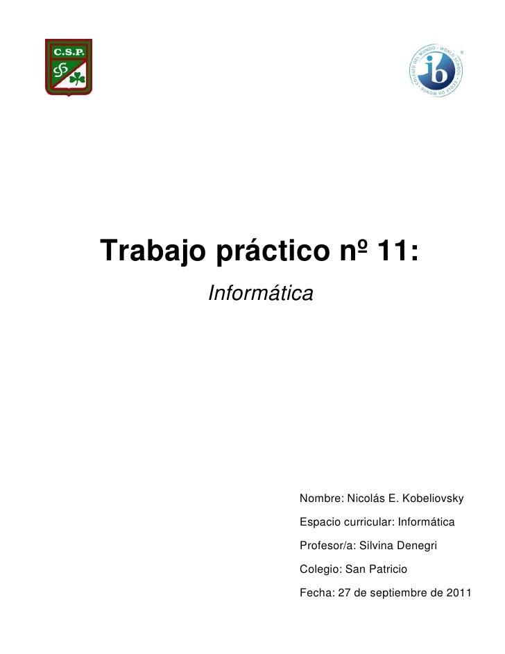Trabajo práctico nº 11:       Informática                Nombre: Nicolás E. Kobeliovsky                Espacio curricular:...