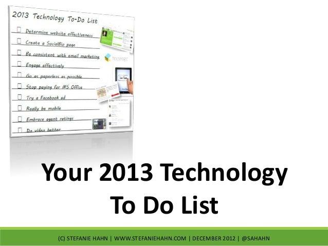 Your 2013 Technology      To Do List (C) STEFANIE HAHN | WWW.STEFANIEHAHN.COM | DECEMBER 2012 | @SAHAHN