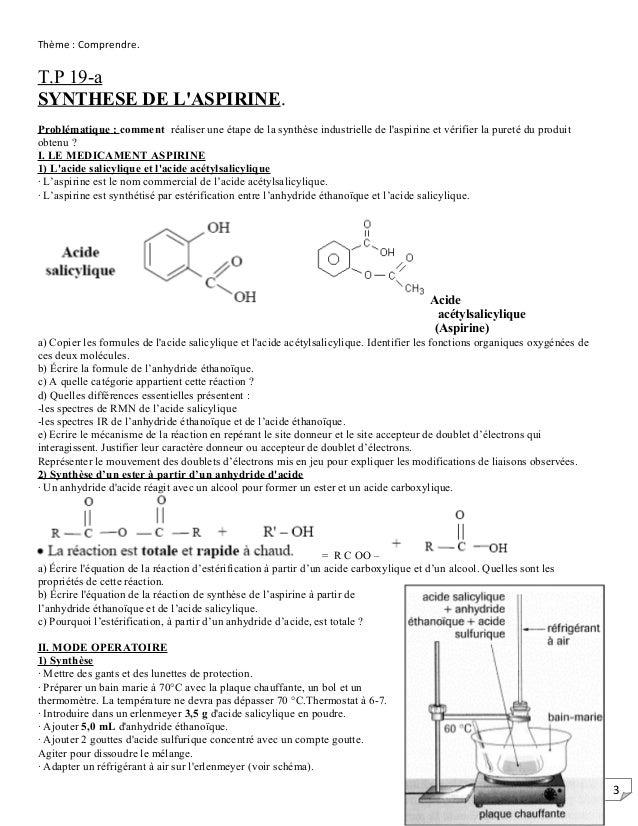 3 Thème : Comprendre. T.P 19-a SYNTHESE DE L'ASPIRINE. Problématique : comment réaliser une étape de la synthèse industrie...
