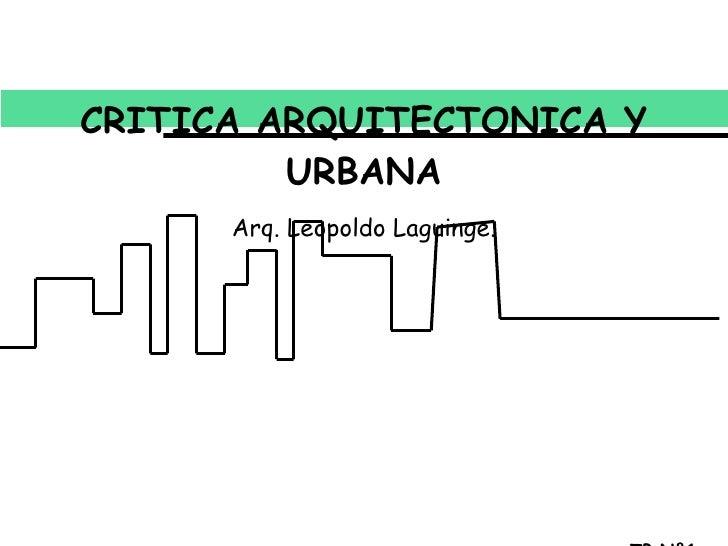 CRITICA ARQUITECTONICA Y URBANA Arq. Leopoldo Laguinge. TP N°1  Carolina Manrique.