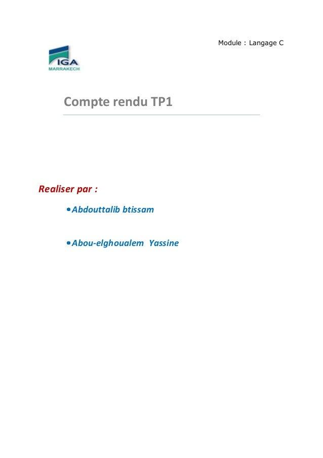 Module : Langage C  Compte rendu TP1  Realiser par : Abdouttalib btissam Abou-elghoualem Yassine