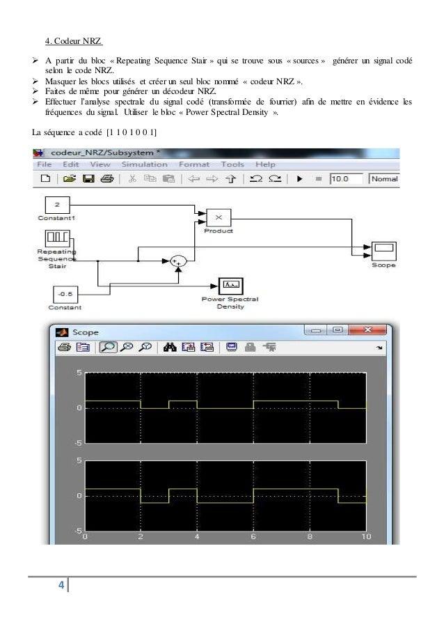 4. Codeur NRZ   A partir du bloc « Repeating Sequence Stair » qui se trouve sous « sources » générer un signal codé  selo...