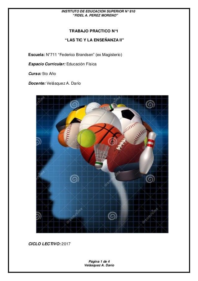 """INSTITUTO DE EDUCACION SUPERIOR N° 810 """"FIDEL A. PEREZ MORENO"""" Página 1 de 4 Velásquez A. Darío TRABAJO PRACTICO N°1 """"LAS ..."""