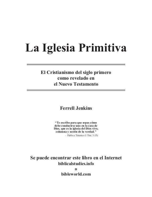 La Iglesia Primitiva El Cristianismo del siglo primero como revelado en el Nuevo Testamento Ferrell Jenkins Se puede encon...