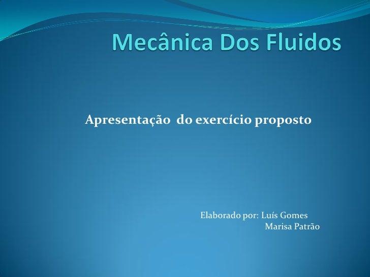 Apresentação do exercício proposto                      Elaborado por: Luís Gomes                                  Marisa ...