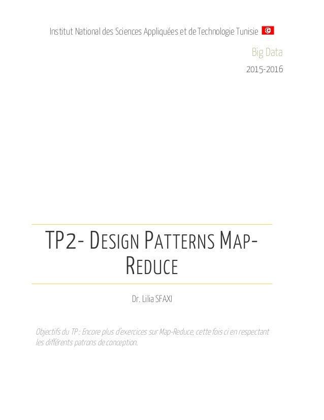 Institut National des Sciences Appliquées et de Technologie Tunisie Big Data 2015-2016 TP2- DESIGN PATTERNS MAP- REDUCE Dr...