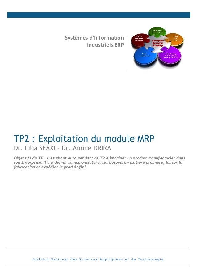 Systèmes  d'Information   Industriels  ERP    TP2 : Exploitation du module MRP Dr. Lilia SFAXI – Dr. Amine DRIRA O...