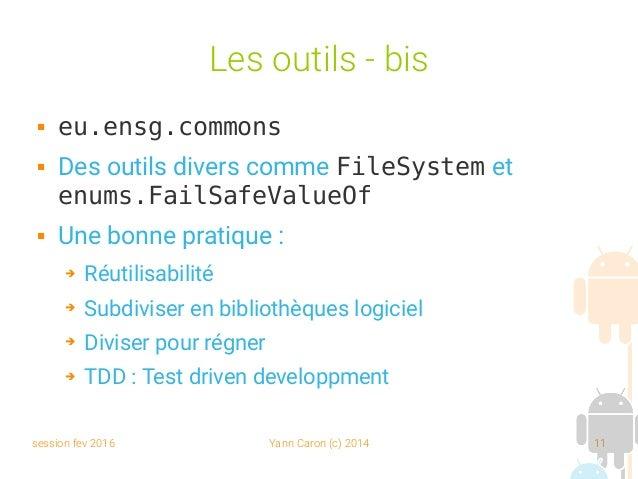 session fev 2016 Yann Caron (c) 2014 11 Les outils - bis  eu.ensg.commons  Des outils divers comme FileSystem et enums.F...