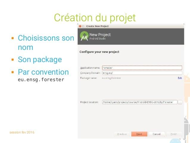 session fev 2016 Yann Caron (c) 2014 13 Création du projet  Choisissons son nom  Son package  Par convention eu.ensg.fo...