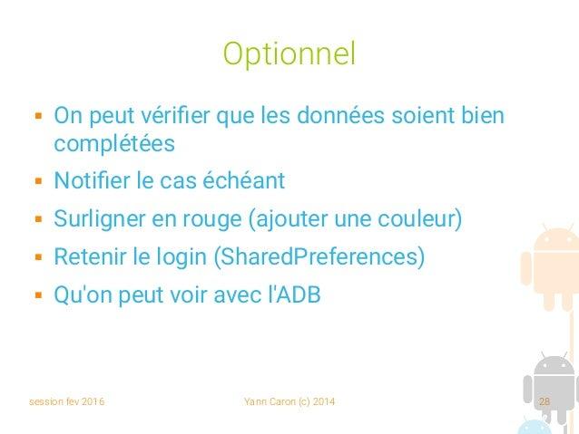session fev 2016 Yann Caron (c) 2014 28 Optionnel  On peut vérifier que les données soient bien complétées  Notifier le ...