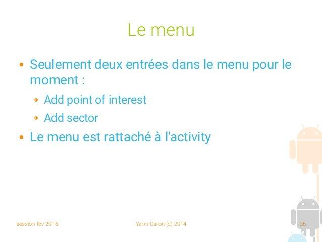 session fev 2016 Yann Caron (c) 2014 36 Le menu  Seulement deux entrées dans le menu pour le moment : ➔ Add point of inte...