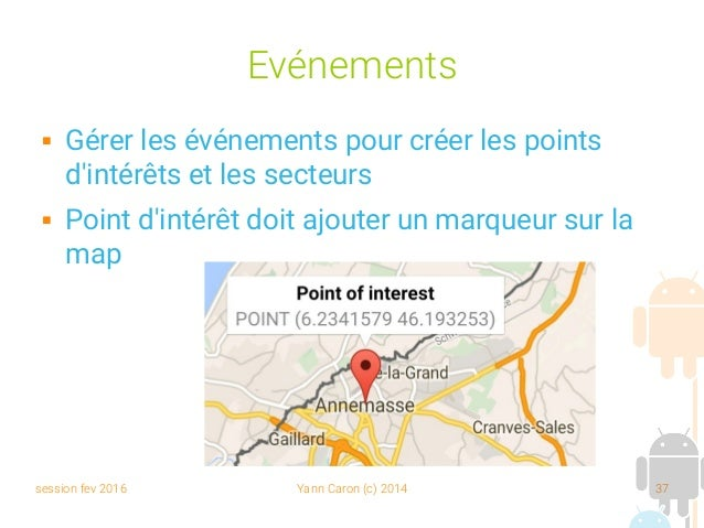 session fev 2016 Yann Caron (c) 2014 37 Evénements  Gérer les événements pour créer les points d'intérêts et les secteurs...