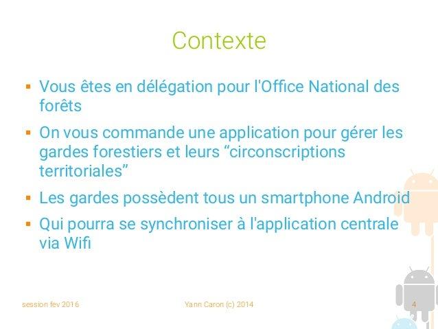 session fev 2016 Yann Caron (c) 2014 4 Contexte  Vous êtes en délégation pour l'Office National des forêts  On vous comm...