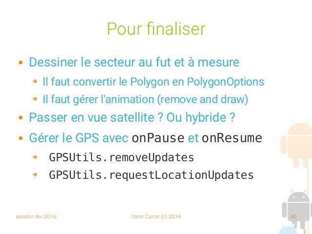 session fev 2016 Yann Caron (c) 2014 40 Pour finaliser  Dessiner le secteur au fut et à mesure ➔ Il faut convertir le Pol...