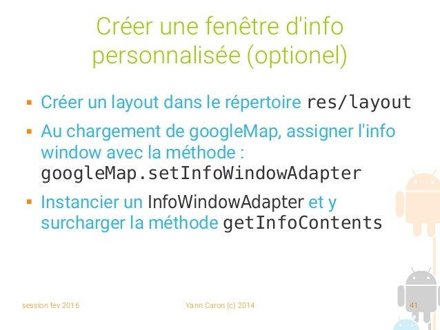 session fev 2016 Yann Caron (c) 2014 41 Créer une fenêtre d'info personnalisée (optionel)  Créer un layout dans le répert...